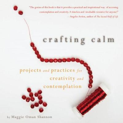 Crafting Calm: Projects and Practices for Creativity and Contemplation (Paperback)