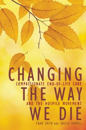 Changing the Way We Die: Compassionate End of Life Care and the Hospice Movement (Paperback)