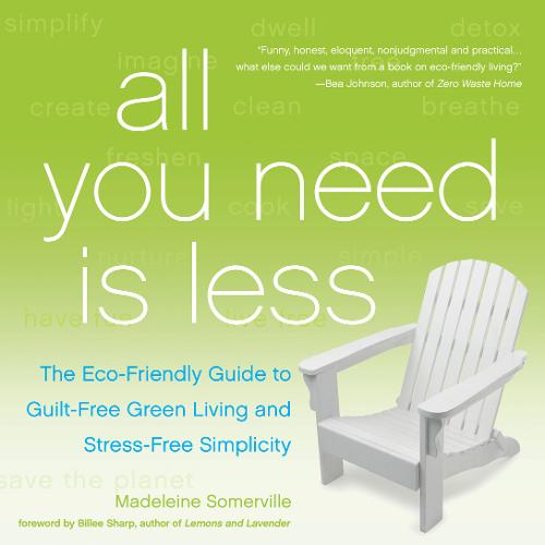 All You Need is Less: The ECO-Friendly Guide to Guilt-Free Green Living and Stress-Free Simplicity (Paperback)