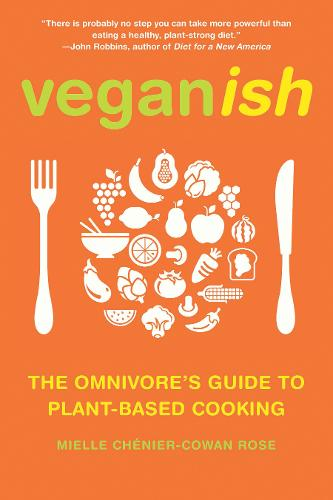 Veganish: The Omnivore's Guide to Plant-Based Cooking (Paperback)