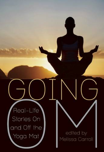 Going Om: Real-Life Stories on and off the Yoga Mat (Paperback)