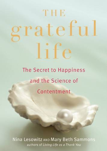 The Grateful Life: The Secret to Happiness, and the Science of Contentment (Paperback)