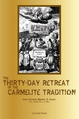 The Thirty-Day Retreat in the Carmelite Tradition (Paperback)