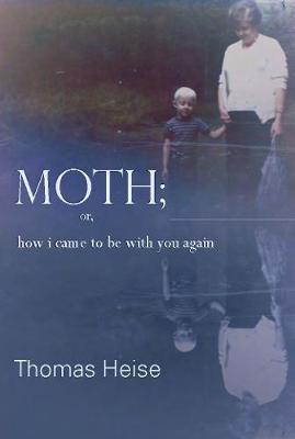 Moth; Or How I Came to Be with You Again (Paperback)
