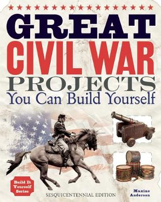 Great Civil War Projects: You Can Build Yourself - Build It Yourself (Hardback)