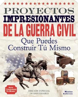 PROYECTOS IMPRESIONANTES DE LA GUERRA CIVIL: Que Puedes Construir Tu Mismo - Construyelo Tu Mismo (Paperback)