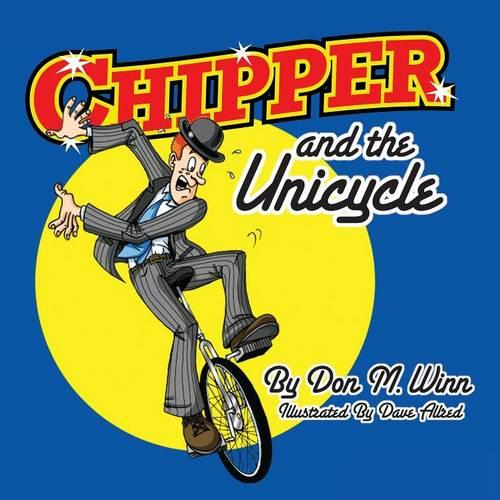 Chipper and the Unicycle: A Kids Book about a Circus Clown Who Wants to Learn Something New That Answers the Question, What Is Perseverance? (Paperback)
