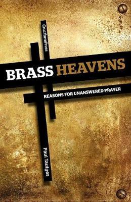 Brass Heavens: Reasons for Unanswered Prayer (Paperback)
