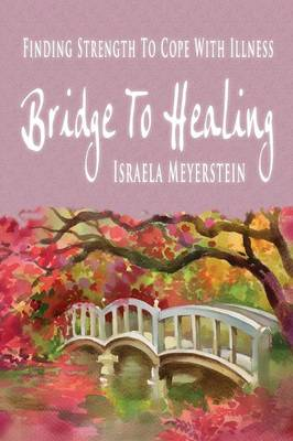 Bridge to Healing: Finding Strength to Cope with Illness (Paperback)