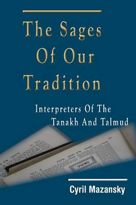 The Sages of Our Tradition: Interpreters of the Tanakh and Talmud (Hardback)