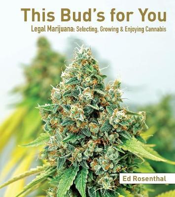 This Bud's For You: Selecting, Growing & Enjoying Legal Marijuana (Paperback)