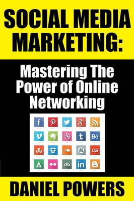 Social Media Marketing: Mastering the Power of Online Networking (Paperback)