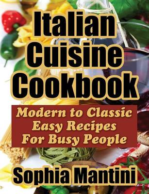 Italian Cuisine Cookbook: Modern to Classic Easy Recipes for Busy People (Paperback)