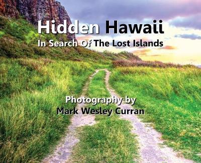Hidden Hawaii - In Search of the Lost Islands (Hardback)