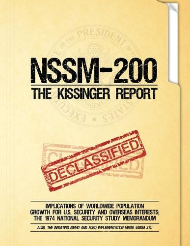 Nssm 200 the Kissinger Report: Implications of Worldwide Population Growth for U.S. Security and Overseas Interests; The 1974 National Security Study Memorandum (Paperback)