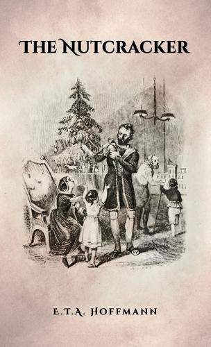The Nutcracker: The Original 1853 Edition with Illustrations (Hardback)