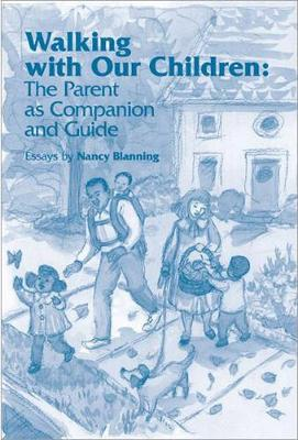 Walking with Our Children: Parenting as Companion and Guide (Paperback)