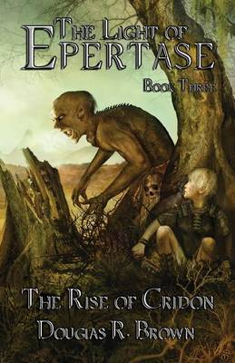 The Rise of Cridon; The Light of Epertase, Book 3 (Paperback)