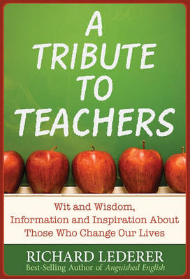 A Tribute to Teachers: Wit and Wisdom, Information and Inspiration About Those Who Change Our Lives (Paperback)