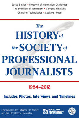 The History of the Society of Professional Journalists: 1984-2012 (Paperback)