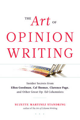 The Art of Opinion Writing: Insider Secrets from Ellen Goodman, Cal Thomas, Clarence Page, and Other Great Op-Ed Columnists (Paperback)