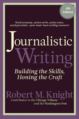 Journalistic Writing: Building the Skills, Honing the Craft (Paperback)