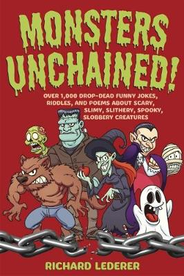 Monsters Unchained!: Over 1,000 Drop-Dead Funny Jokes, Riddles, and Poems about Scary, Slimy, Slithery, Spooky, Slobbery Creatures (Paperback)