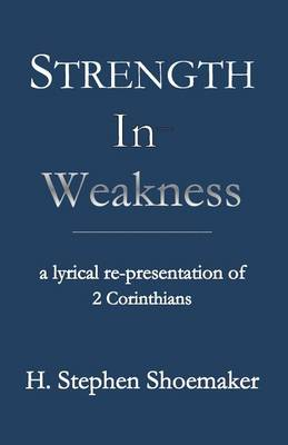 Strength in Weakness: A Lyrical Re-Presentation of 2 Corinthians (Paperback)