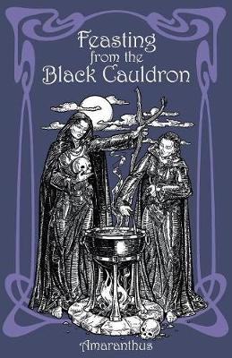 Feasting from the Black Cauldron: Teachings from a Witches' Clan (Paperback)