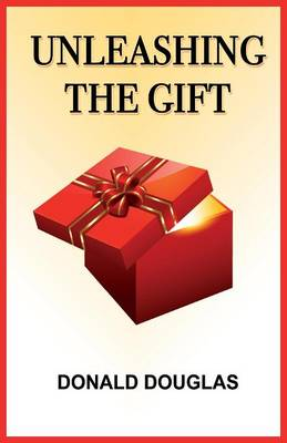 Unleashing the Gift (Paperback)