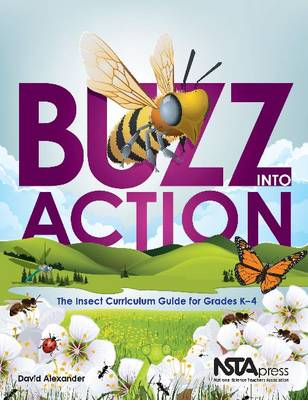 Buzz into Action: The Insect Curriculum Guide for Grades K-4 (Paperback)