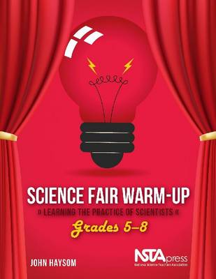 Science Fair Warm-Up: Learning the Practice of Scientists: Grades 5-8 (Paperback)