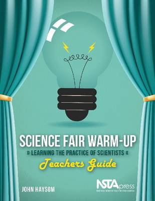 Science Fair Warm-Up: Learning the Practice of Scientists: Teachers Guide (Paperback)