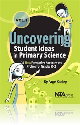 Uncovering Student Ideas in Primary Science: Uncovering Student Ideas in Primary Science, Volume 1 25 New Formative Assessment Probes for Grades K-2 Volume 1 - Uncovering Student Ideas in Science (Paperback)
