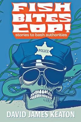 Fish Bites Cop!: Stories to Bash Authorities (Paperback)