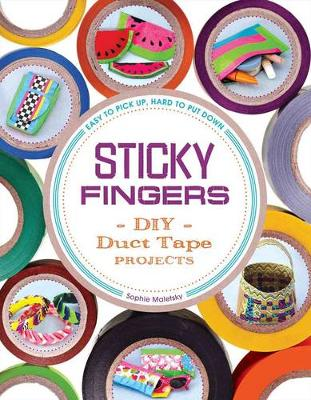 Sticky Fingers: DIY Duct Tape Projects - Easy to Pick Up, Hard to Put Down (Paperback)