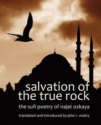 Salvation of the True Rock: The Sufi Poetry of Najat Ozkaya (Paperback)