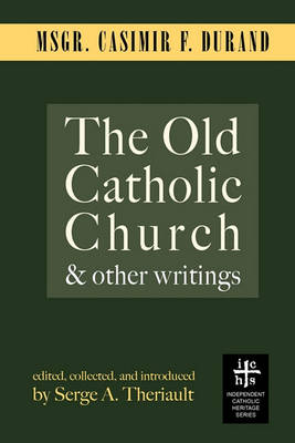 The Old Catholic Church and Other Writings (Paperback)