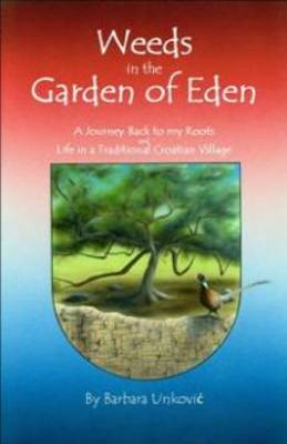 Weeds in the Garden of Eden: A Journey Back to My Roots and Life in a Traditional Croatian Village (Paperback)