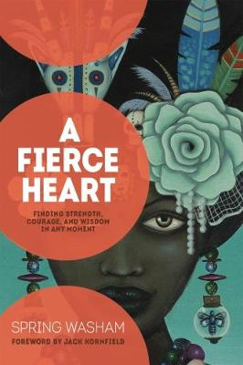 A Fierce Heart: Finding Strength, Wisdom, and Courage in Any Moment (Paperback)