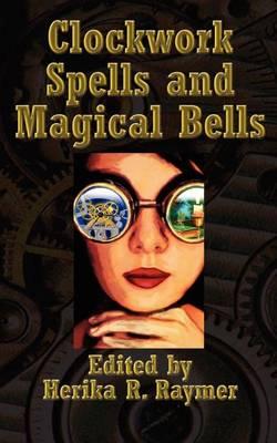 Clockwork Spells and Magical Bells (Paperback)