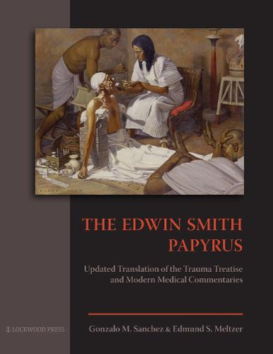 The Edwin Smith Papyrus: Updated Translation of the Trauma Treatise and Modern Medical Commentaries (Hardback)