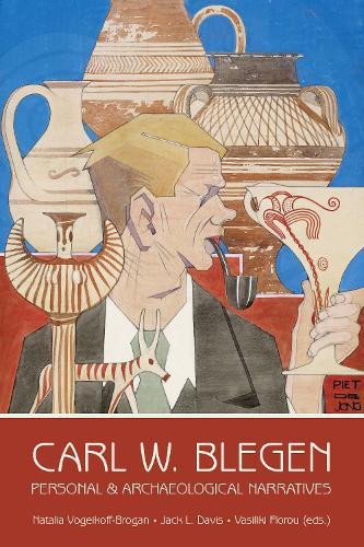 Carl W. Blegen: Personal and Archaeological Narratives (Hardback)