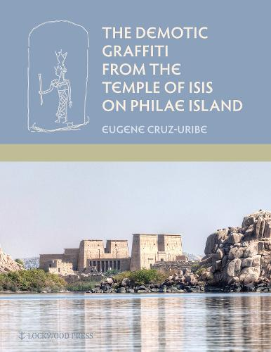 The Demotic Graffiti from the Temple of Isis on Philae Island - Material and Visual Culture of Ancient Egypt (Hardback)