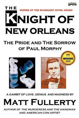 The Knight of New Orleans, the Pride and the Sorrow of Paul Morphy (Paperback)