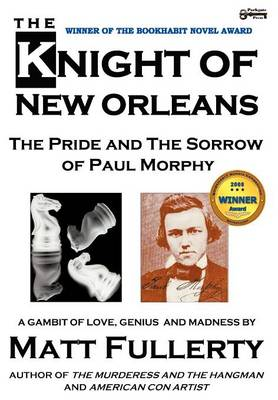 The Knight of New Orleans, the Pride and the Sorrow of Paul Morphy (Hardback)