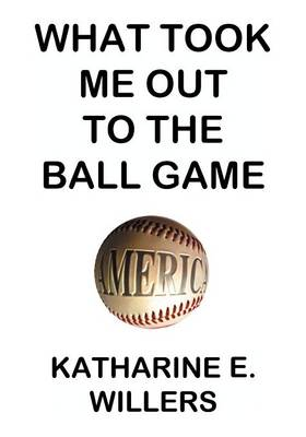 What Took Me Out to the Ball Game: The Determinants of Attendance of  Major League Baseball Games from 1989-1999  and the Implications of the 1994 Labor Strike (Paperback)