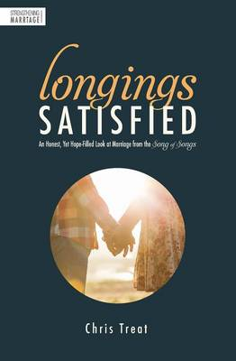 Longings Satisfied: An Honest, Hope-Filled Look at Marriage from the Song of Songs (Paperback)
