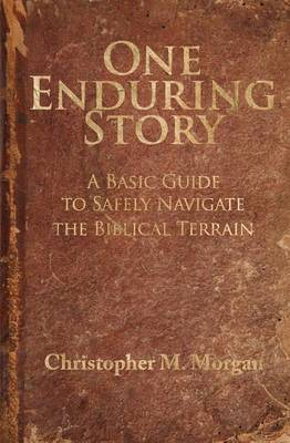 One Enduring Story: A Basic Guide to Safely Navigating the Biblical Terrain (Paperback)