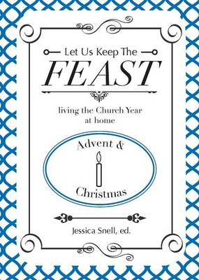 Let Us Keep the Feast: Living the Church Year at Home (Advent and Christmas) (Paperback)